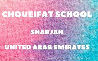 School Review: Choueifat School Sharjah, UAE